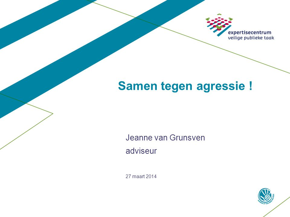 27 maart 2014 Samen tegen agressie ! Jeanne van Grunsven adviseur