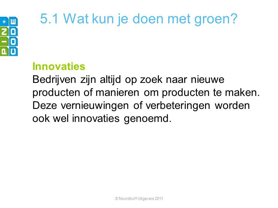 5.1 Wat kun je doen met groen? Innovaties Bedrijven zijn altijd op zoek naar nieuwe producten of manieren om producten te maken. Deze vernieuwingen of