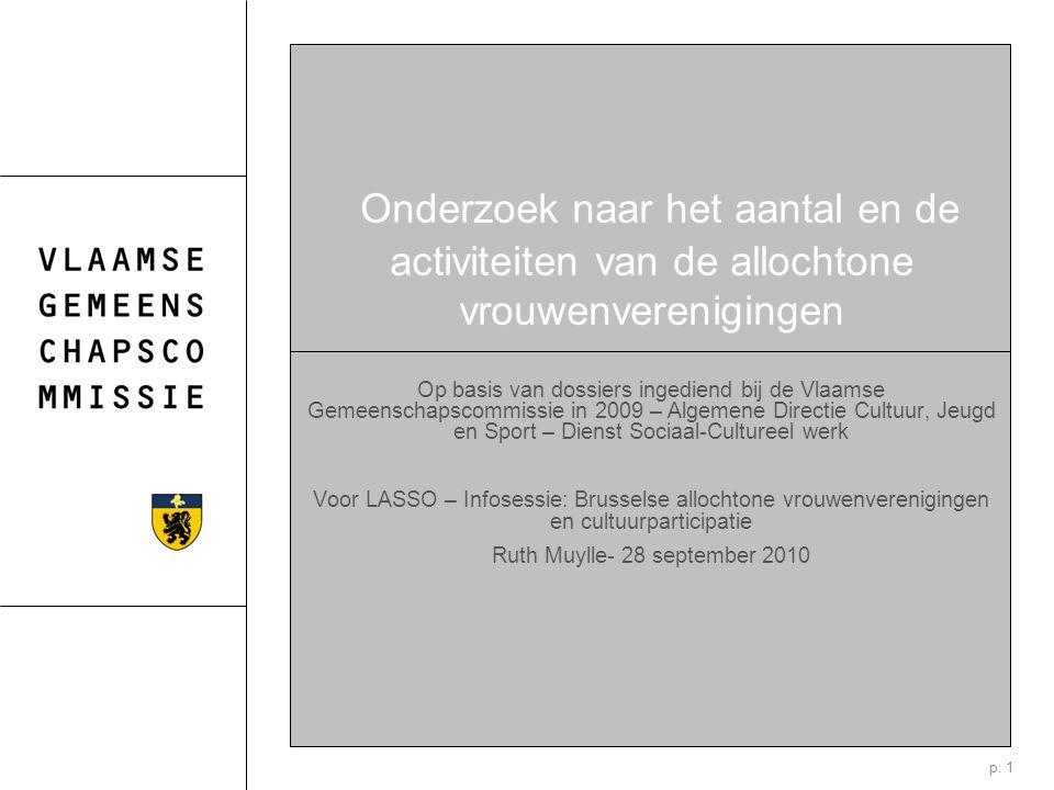 p. 1 Onderzoek naar het aantal en de activiteiten van de allochtone vrouwenverenigingen Op basis van dossiers ingediend bij de Vlaamse Gemeenschapscom