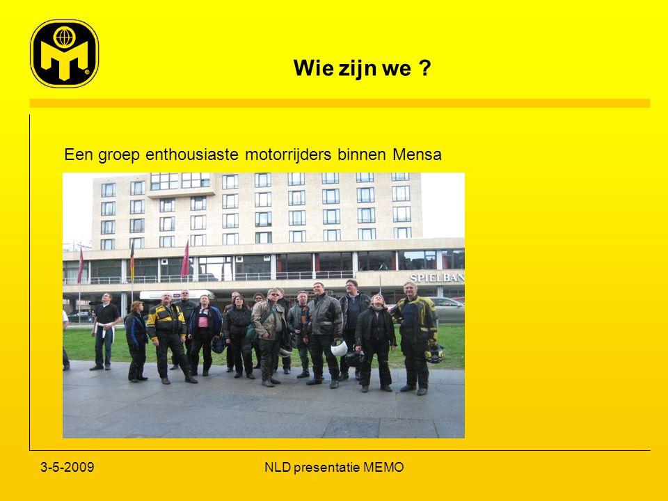 Wie zijn we ? 3-5-2009NLD presentatie MEMO Een groep enthousiaste motorrijders binnen Mensa