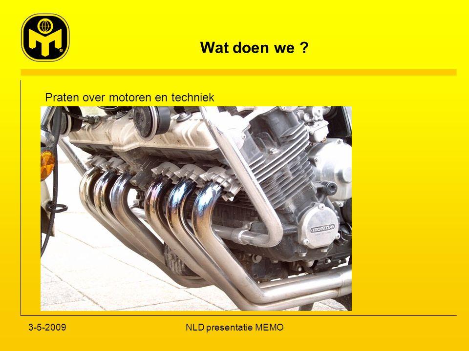 Wat doen we ? 3-5-2009NLD presentatie MEMO Praten over motoren en techniek