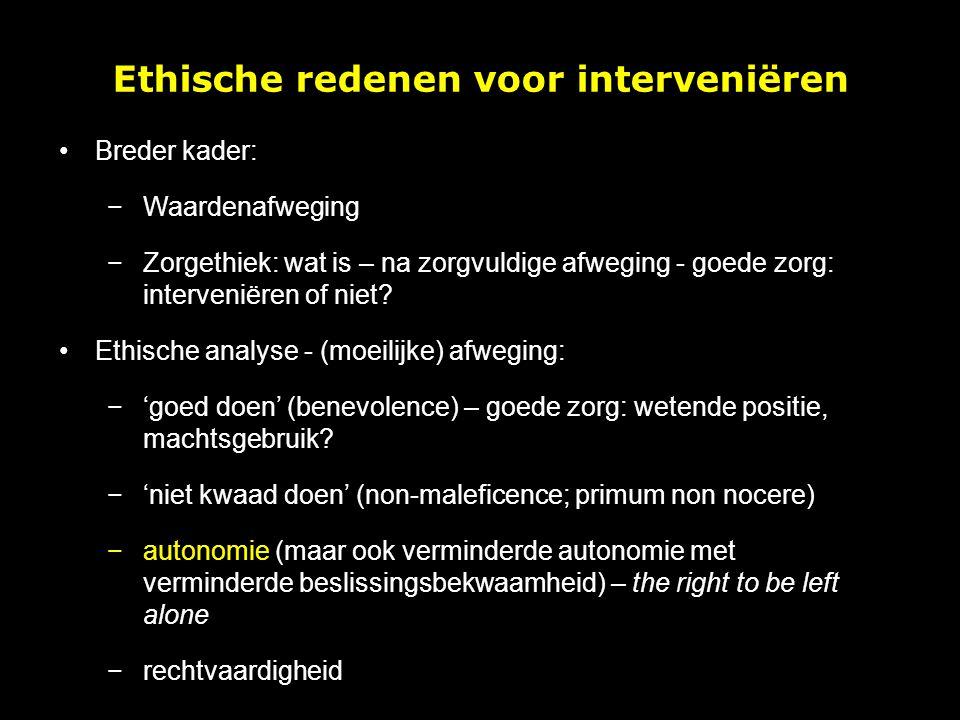 Breder kader: −Waardenafweging −Zorgethiek: wat is – na zorgvuldige afweging - goede zorg: interveniëren of niet? Ethische analyse - (moeilijke) afweg