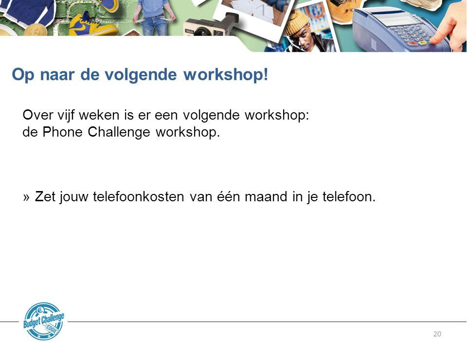 20 Over vijf weken is er een volgende workshop: de Phone Challenge workshop. »Zet jouw telefoonkosten van één maand in je telefoon. Op naar de volgend