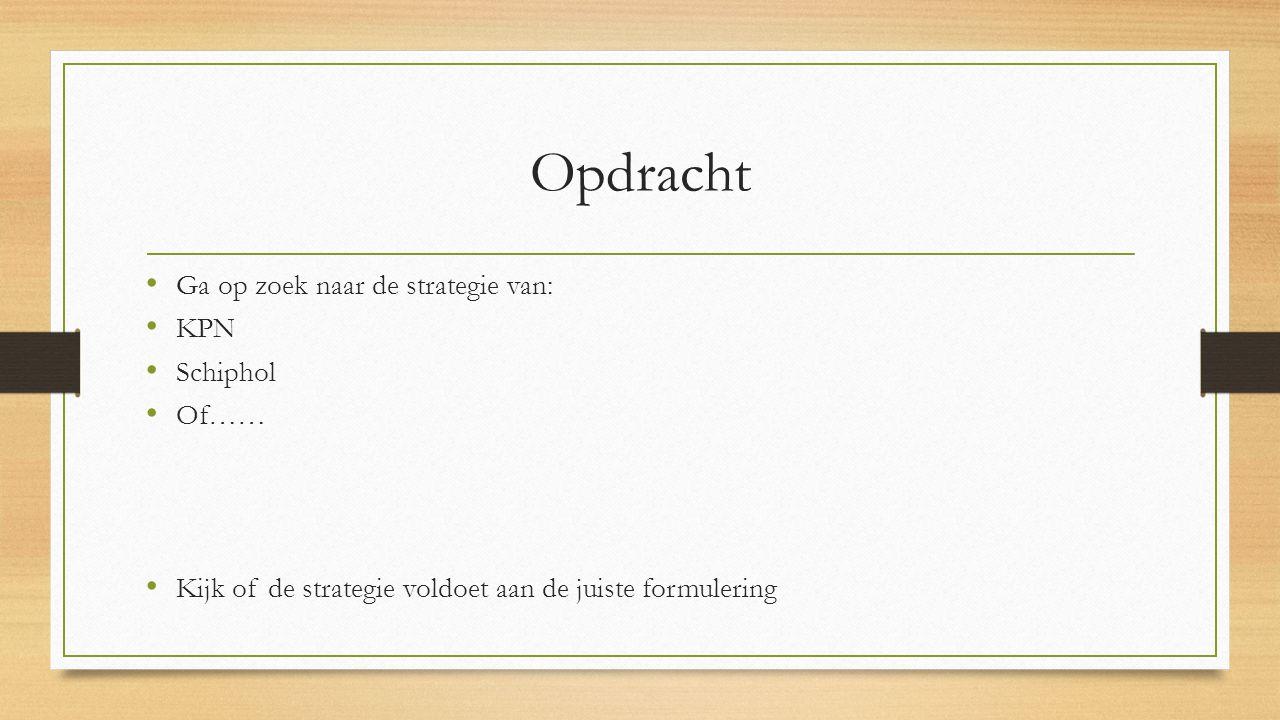 Opdracht Ga op zoek naar de strategie van: KPN Schiphol Of…… Kijk of de strategie voldoet aan de juiste formulering