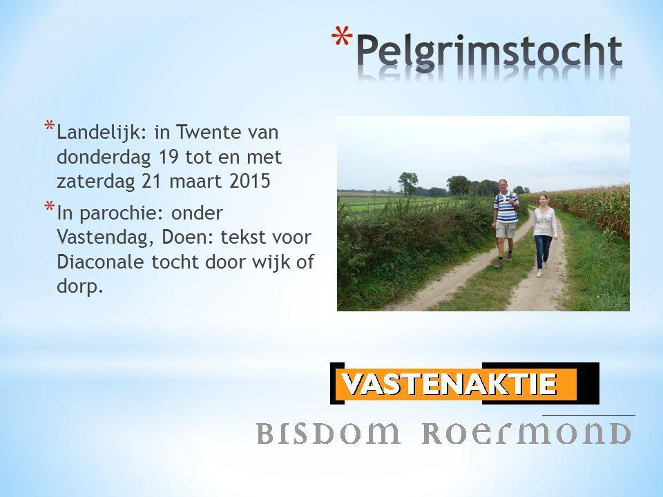 * Landelijk: in Twente van donderdag 19 tot en met zaterdag 21 maart 2015 * In parochie: onder Vastendag, Doen: tekst voor Diaconale tocht door wijk of dorp.