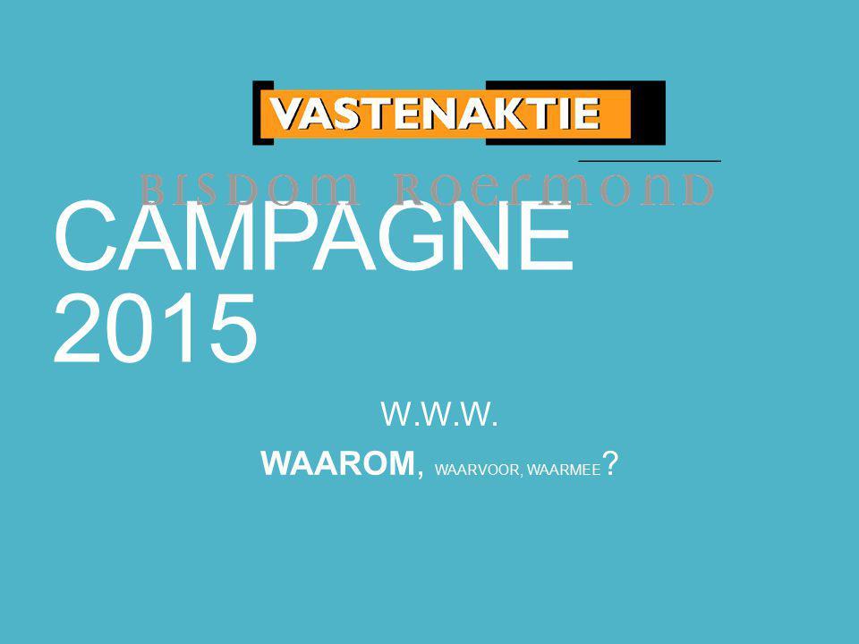 CAMPAGNE 2015 W.W.W. WAAROM, WAARVOOR, WAARMEE ?