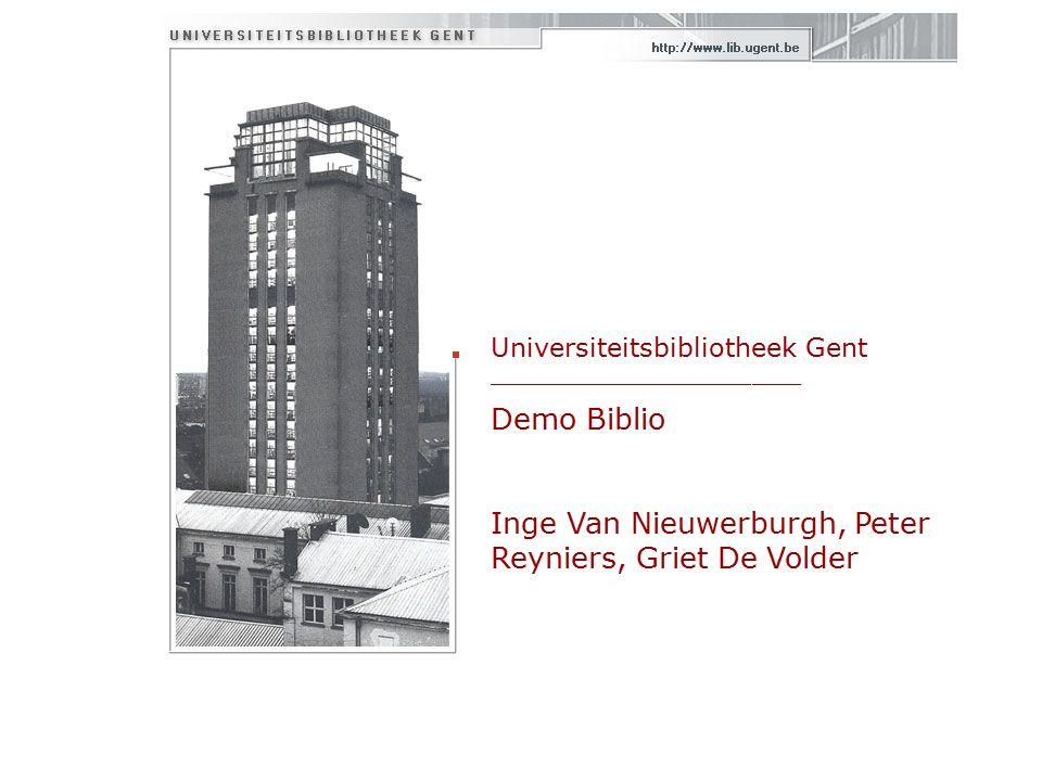 Universiteitsbibliotheek Gent ___________________ Demo Biblio Inge Van Nieuwerburgh, Peter Reyniers, Griet De Volder