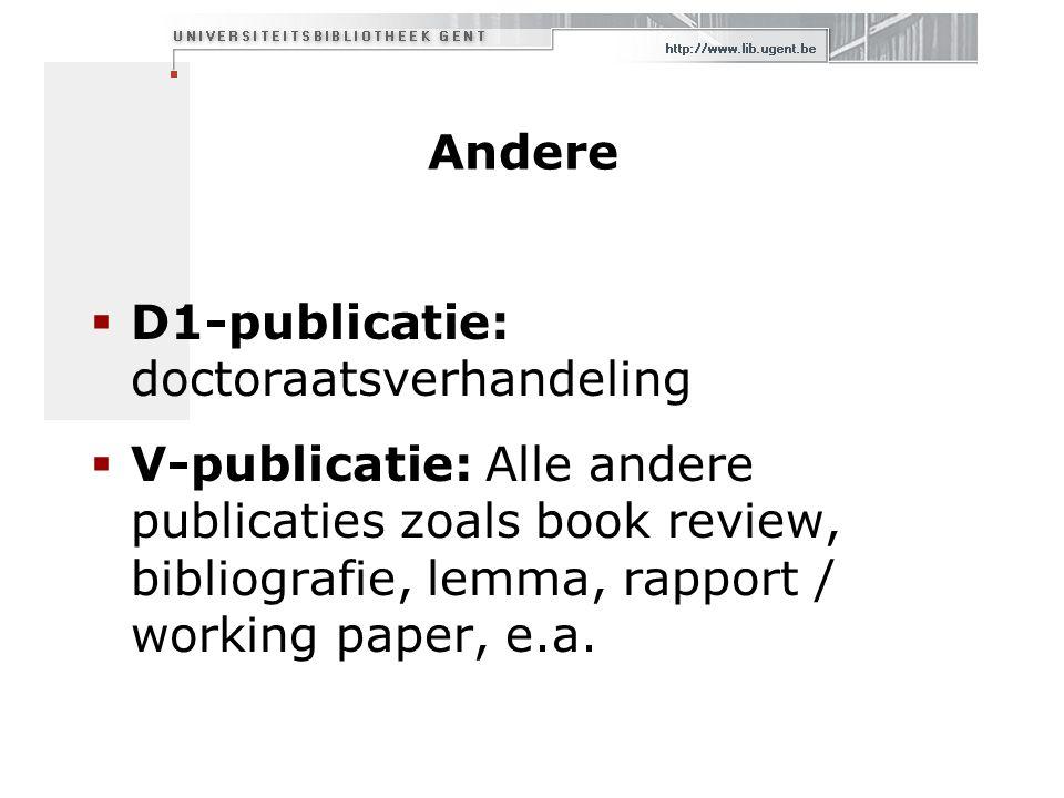 Andere  D1-publicatie: doctoraatsverhandeling  V-publicatie: Alle andere publicaties zoals book review, bibliografie, lemma, rapport / working paper, e.a.