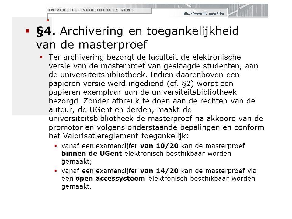  §4. Archivering en toegankelijkheid van de masterproef  Ter archivering bezorgt de faculteit de elektronische versie van de masterproef van geslaag