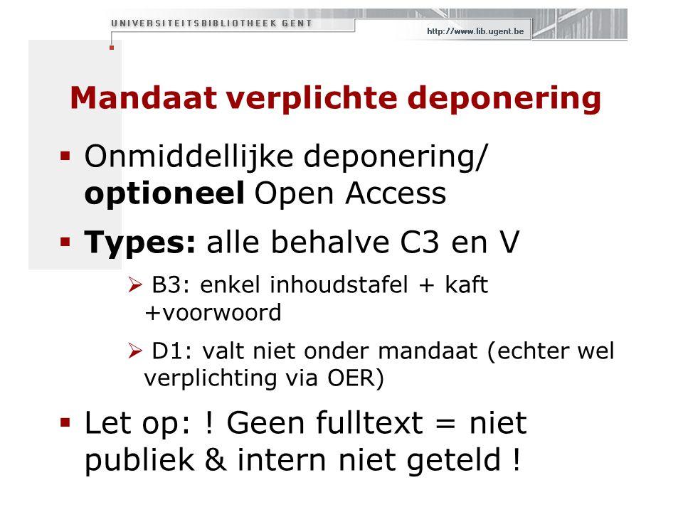Mandaat verplichte deponering  Onmiddellijke deponering/ optioneel Open Access  Types: alle behalve C3 en V  B3: enkel inhoudstafel + kaft +voorwoord  D1: valt niet onder mandaat (echter wel verplichting via OER)  Let op: .