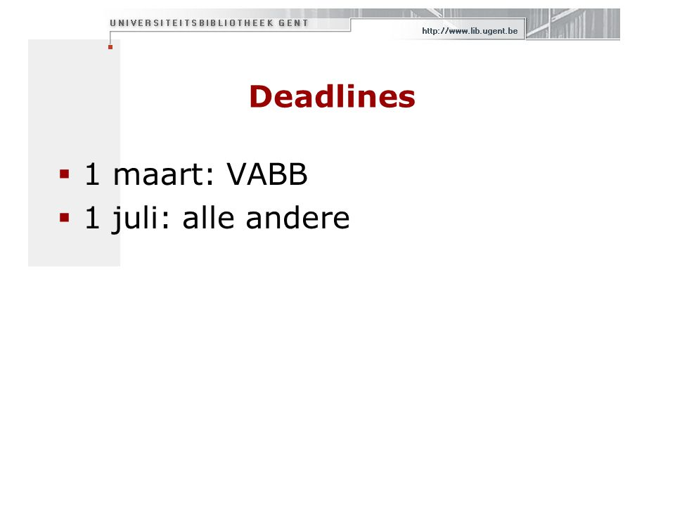 Deadlines  1 maart: VABB  1 juli: alle andere