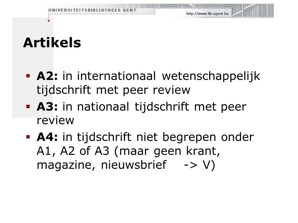  A2: in internationaal wetenschappelijk tijdschrift met peer review  A3: in nationaal tijdschrift met peer review  A4: in tijdschrift niet begrepen onder A1, A2 of A3 (maar geen krant, magazine, nieuwsbrief -> V)