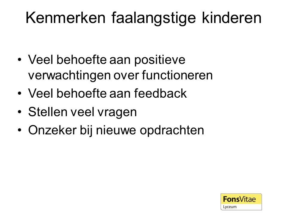 Kenmerken faalangstige kinderen Veel behoefte aan positieve verwachtingen over functioneren Veel behoefte aan feedback Stellen veel vragen Onzeker bij nieuwe opdrachten
