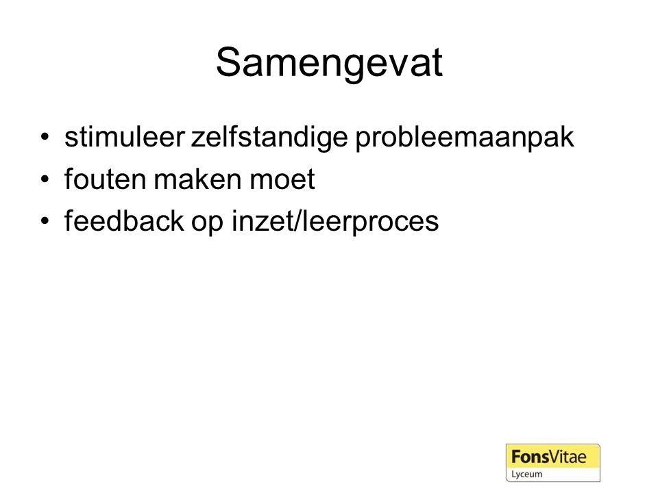 Samengevat stimuleer zelfstandige probleemaanpak fouten maken moet feedback op inzet/leerproces
