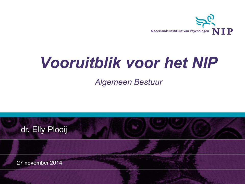 Vooruitblik voor het NIP Algemeen Bestuur dr. Elly Plooij 27 november 2014