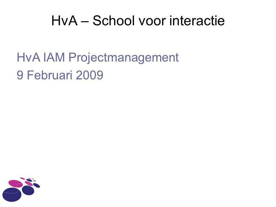 HvA – School voor interactie HvA IAM Projectmanagement 9 Februari 2009