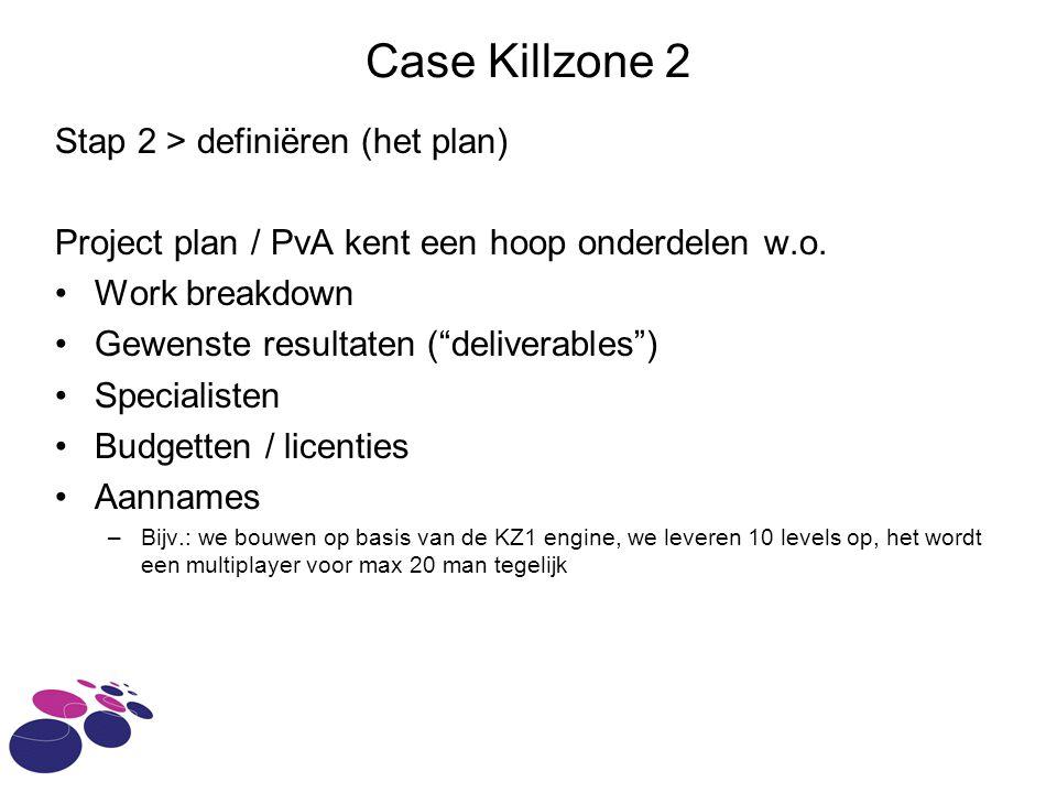 Case Killzone 2 Stap 2 > definiëren (het plan) Project plan / PvA kent een hoop onderdelen w.o.