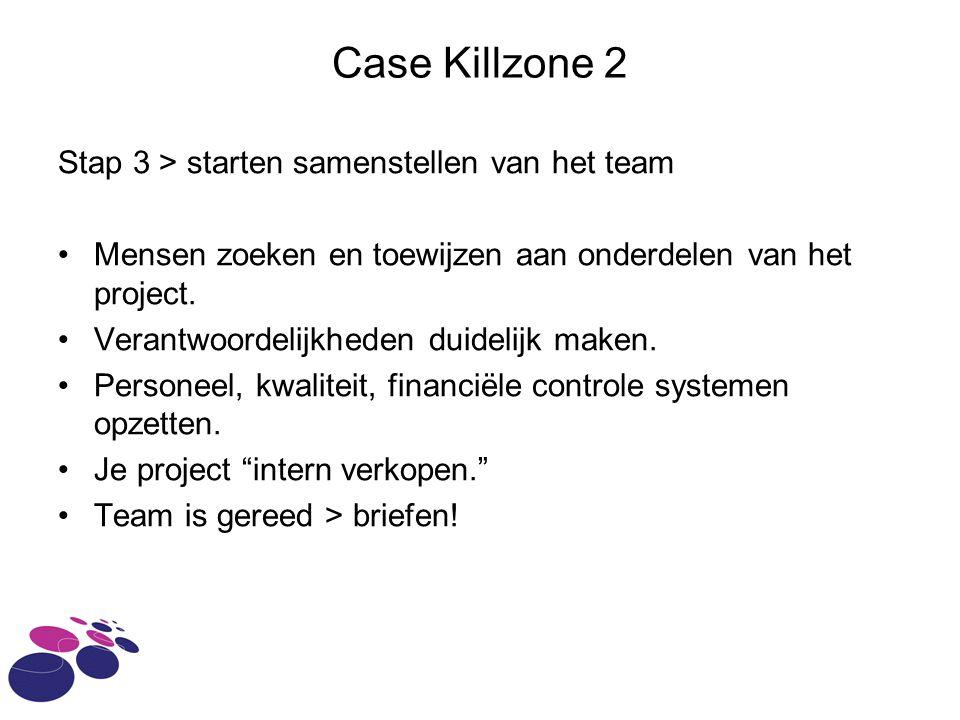 Case Killzone 2 Stap 3 > starten samenstellen van het team Mensen zoeken en toewijzen aan onderdelen van het project.