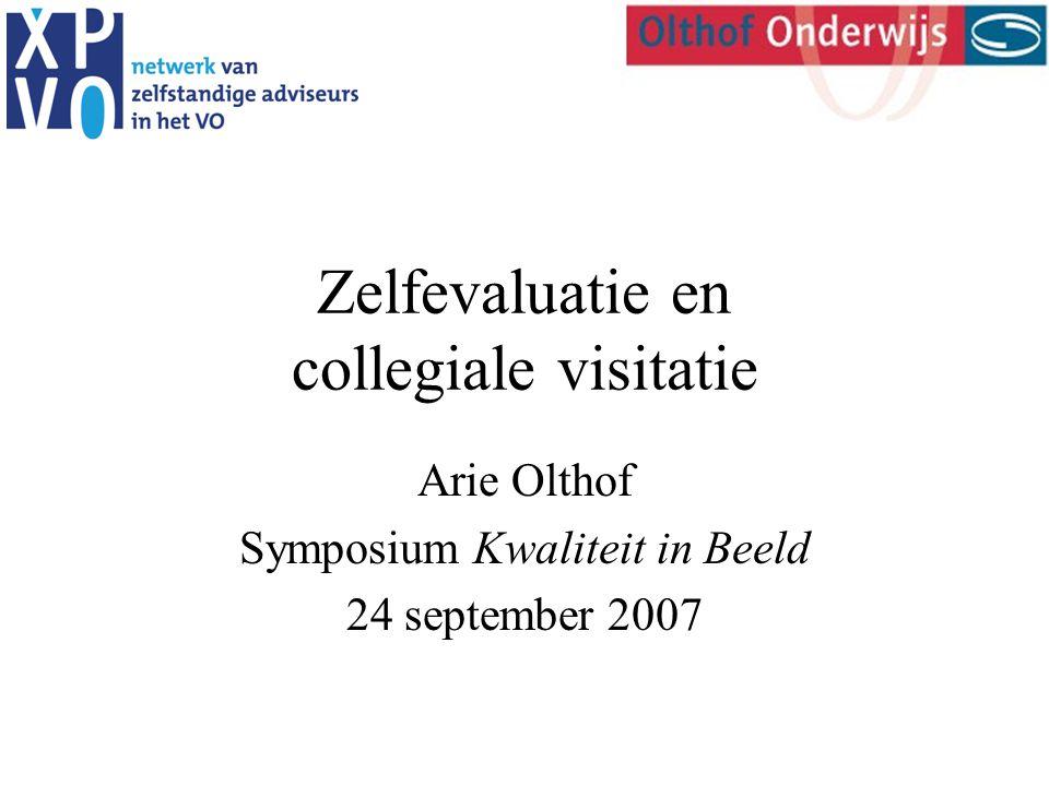 Zelfevaluatie en collegiale visitatie Arie Olthof Symposium Kwaliteit in Beeld 24 september 2007
