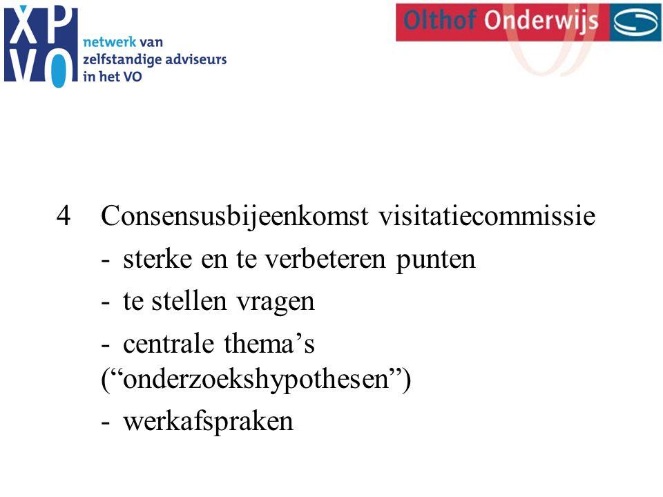 4Consensusbijeenkomst visitatiecommissie -sterke en te verbeteren punten -te stellen vragen -centrale thema's ( onderzoekshypothesen ) -werkafspraken