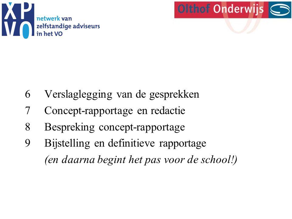 6Verslaglegging van de gesprekken 7Concept-rapportage en redactie 8Bespreking concept-rapportage 9Bijstelling en definitieve rapportage (en daarna begint het pas voor de school!)