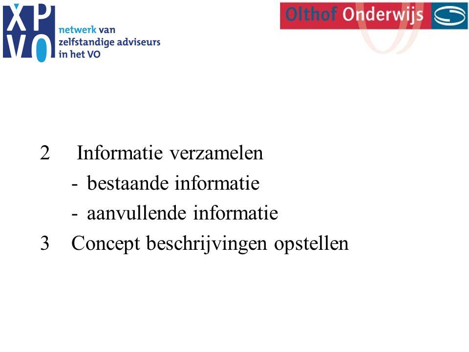 2 Informatie verzamelen -bestaande informatie -aanvullende informatie 3Concept beschrijvingen opstellen