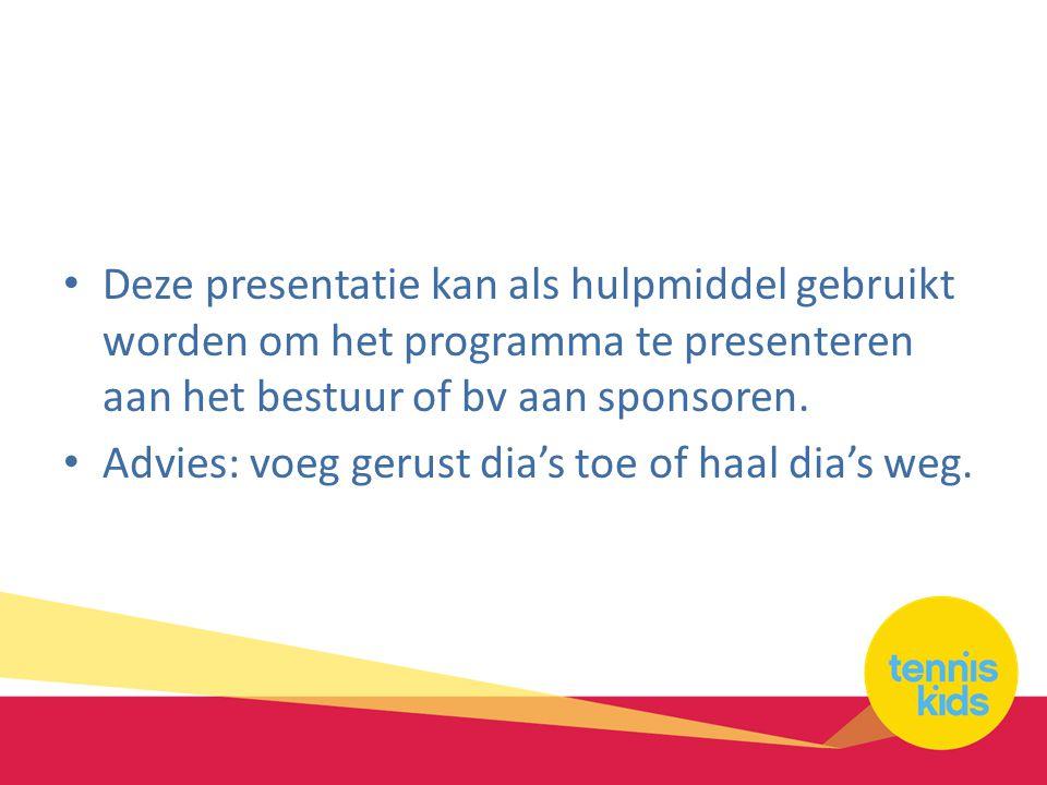 Deze presentatie kan als hulpmiddel gebruikt worden om het programma te presenteren aan het bestuur of bv aan sponsoren.