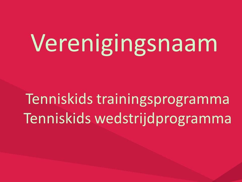 Verenigingsnaam Tenniskids trainingsprogramma Tenniskids wedstrijdprogramma