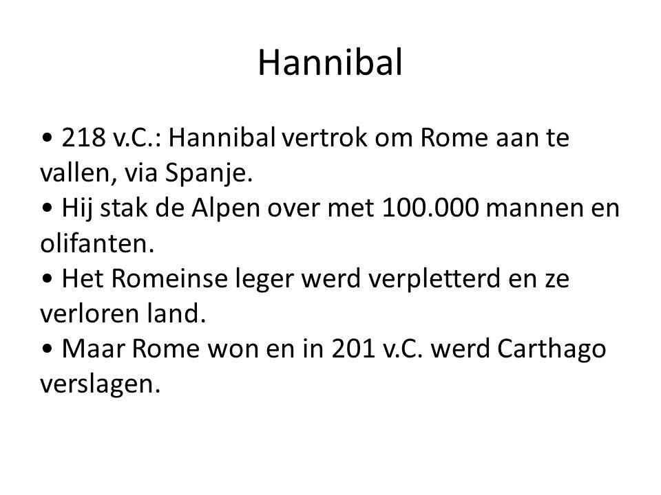 Hannibal 218 v.C.: Hannibal vertrok om Rome aan te vallen, via Spanje. Hij stak de Alpen over met 100.000 mannen en olifanten. Het Romeinse leger werd