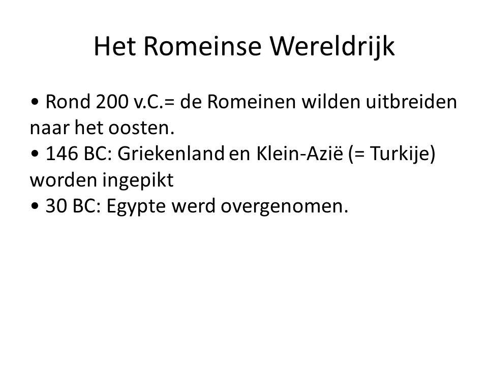Het Romeinse Wereldrijk Rond 200 v.C.= de Romeinen wilden uitbreiden naar het oosten. 146 BC: Griekenland en Klein-Azië (= Turkije) worden ingepikt 30