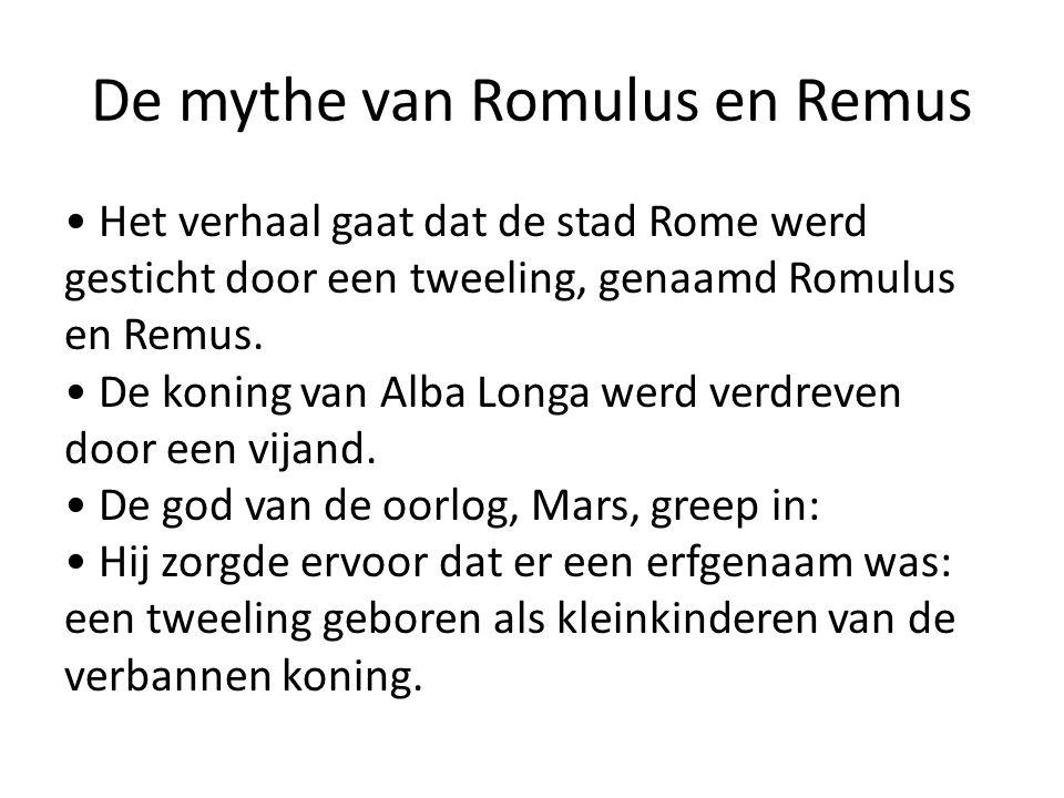 De mythe van Romulus en Remus Het verhaal gaat dat de stad Rome werd gesticht door een tweeling, genaamd Romulus en Remus. De koning van Alba Longa we