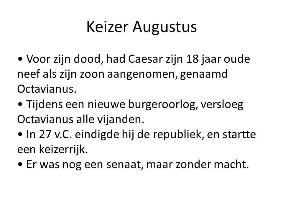 Keizer Augustus Voor zijn dood, had Caesar zijn 18 jaar oude neef als zijn zoon aangenomen, genaamd Octavianus. Tijdens een nieuwe burgeroorlog, versl