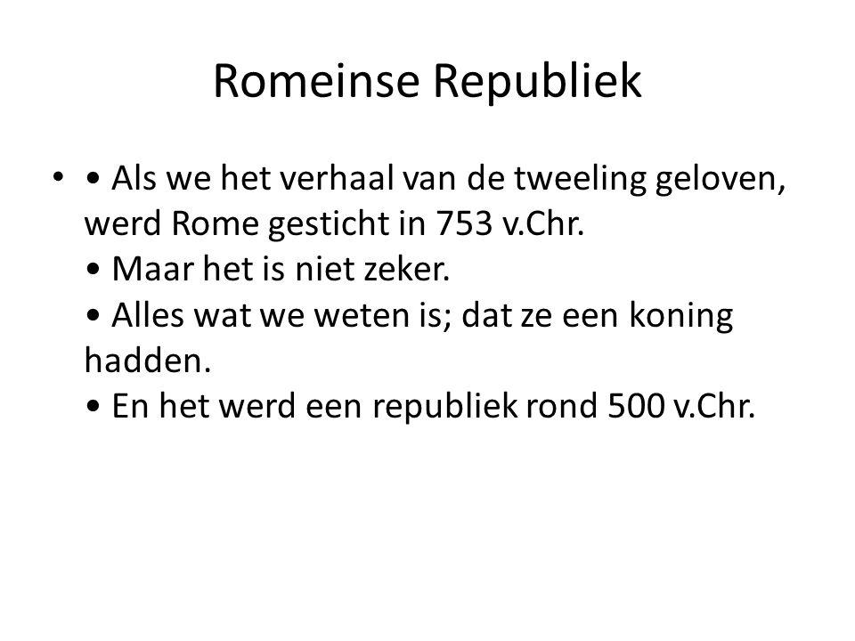 Romeinse Republiek Als we het verhaal van de tweeling geloven, werd Rome gesticht in 753 v.Chr. Maar het is niet zeker. Alles wat we weten is; dat ze