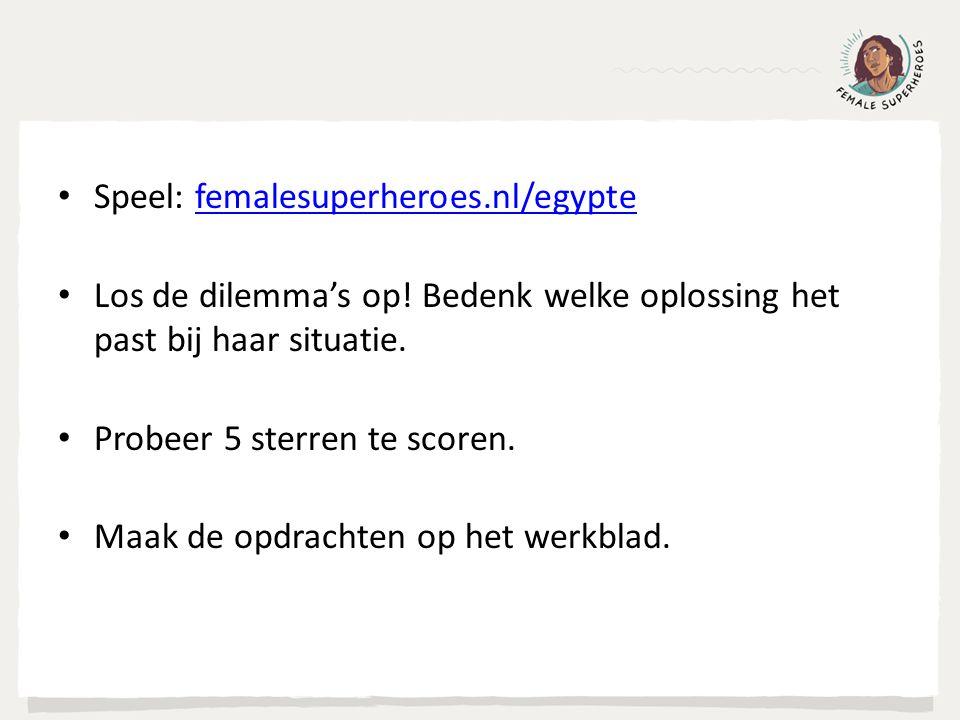 Speel: femalesuperheroes.nl/egyptefemalesuperheroes.nl/egypte Los de dilemma's op.