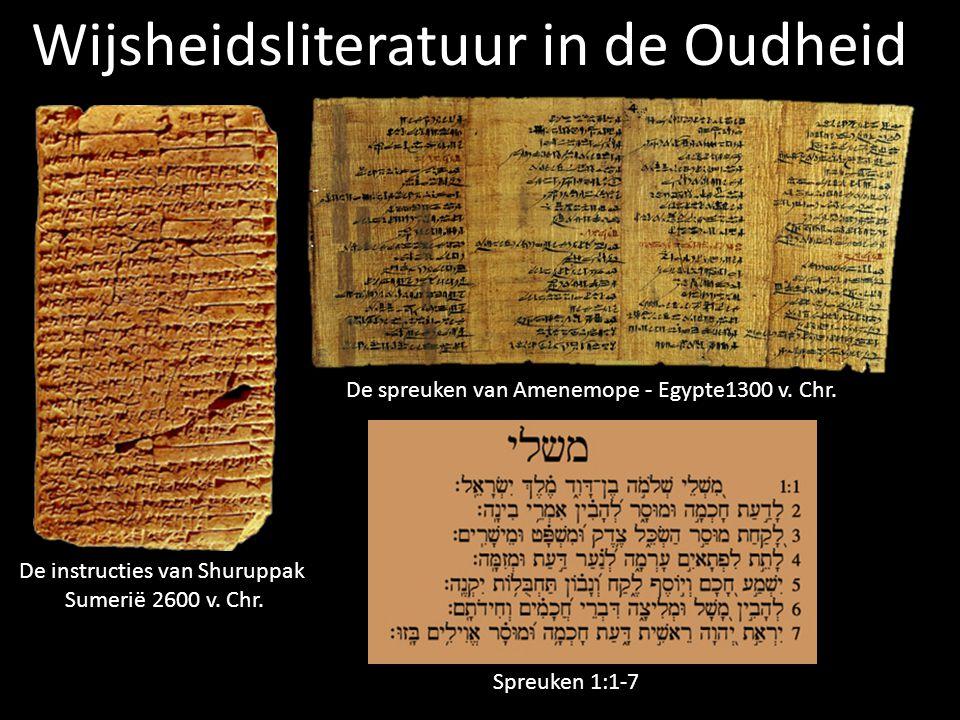 De spreuken van Amenemope - Egypte1300 v. Chr. De instructies van Shuruppak Sumerië 2600 v. Chr. Wijsheidsliteratuur in de Oudheid Spreuken 1:1-7