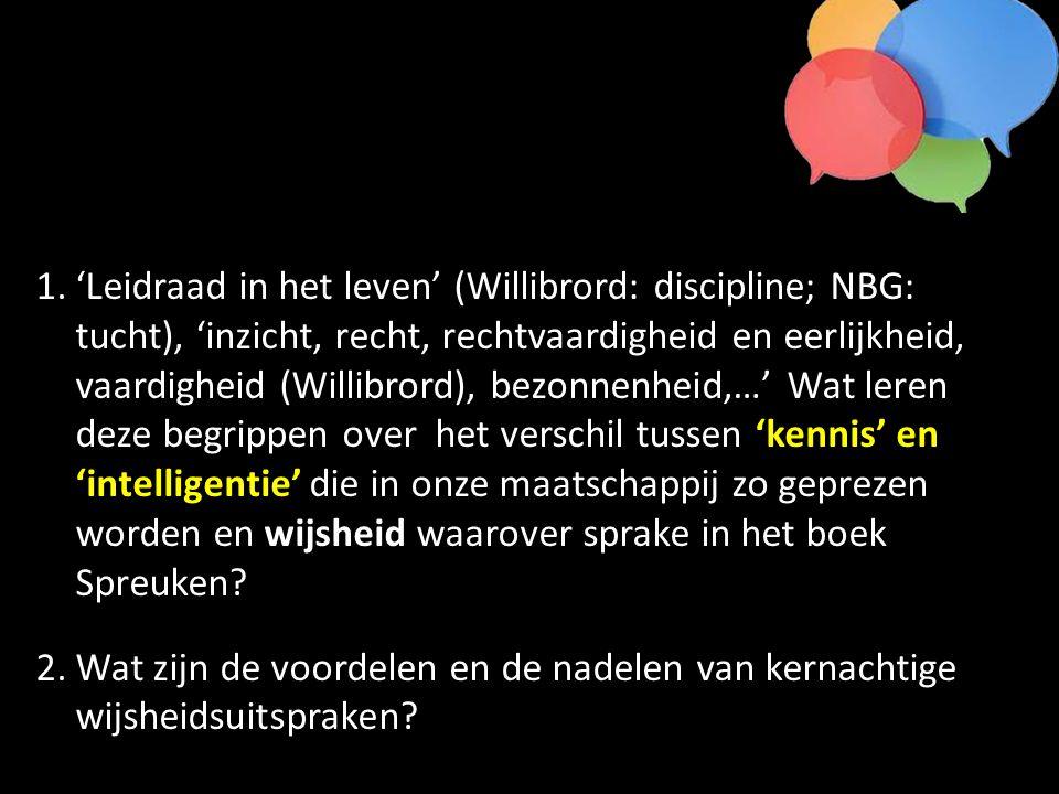 1.'Leidraad in het leven' (Willibrord: discipline; NBG: tucht), 'inzicht, recht, rechtvaardigheid en eerlijkheid, vaardigheid (Willibrord), bezonnenhe