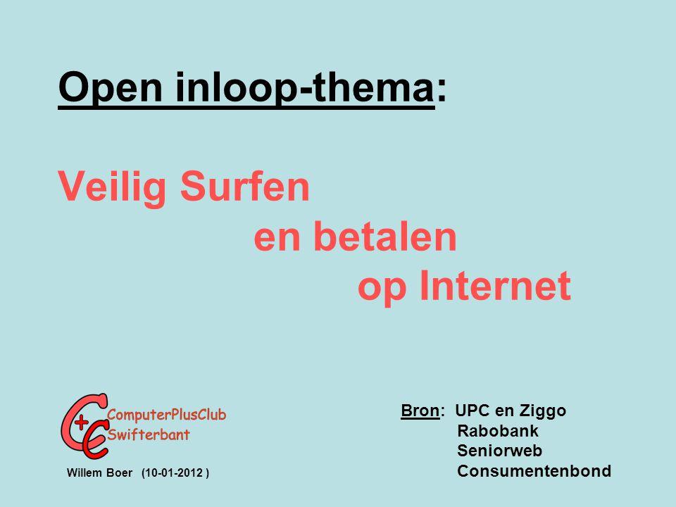 Open inloop-thema: Veilig Surfen en betalen op Internet Bron: UPC en Ziggo Rabobank Seniorweb Willem Boer (10-01-2012 ) Consumentenbond