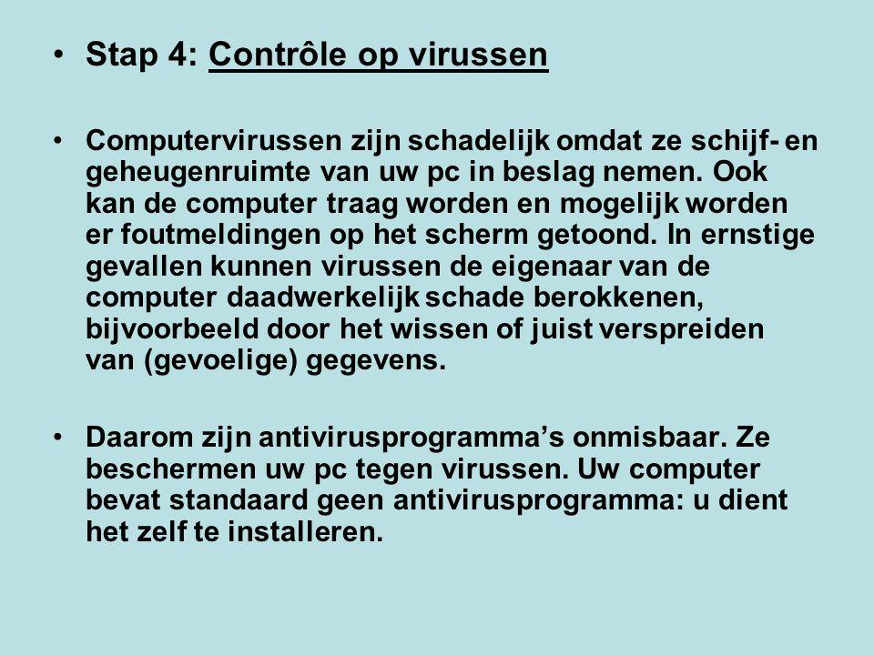 Stap 4: Contrôle op virussen Computervirussen zijn schadelijk omdat ze schijf- en geheugenruimte van uw pc in beslag nemen. Ook kan de computer traag