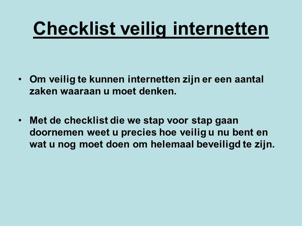 Checklist veilig internetten Om veilig te kunnen internetten zijn er een aantal zaken waaraan u moet denken. Met de checklist die we stap voor stap ga