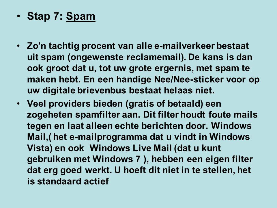 Stap 7: Spam Zo'n tachtig procent van alle e-mailverkeer bestaat uit spam (ongewenste reclamemail). De kans is dan ook groot dat u, tot uw grote erger