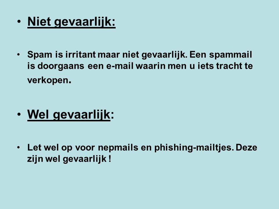 Niet gevaarlijk: Spam is irritant maar niet gevaarlijk. Een spammail is doorgaans een e-mail waarin men u iets tracht te verkopen. Wel gevaarlijk: Let