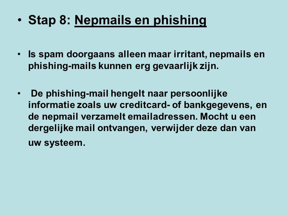 Stap 8: Nepmails en phishing Is spam doorgaans alleen maar irritant, nepmails en phishing-mails kunnen erg gevaarlijk zijn. De phishing-mail hengelt n