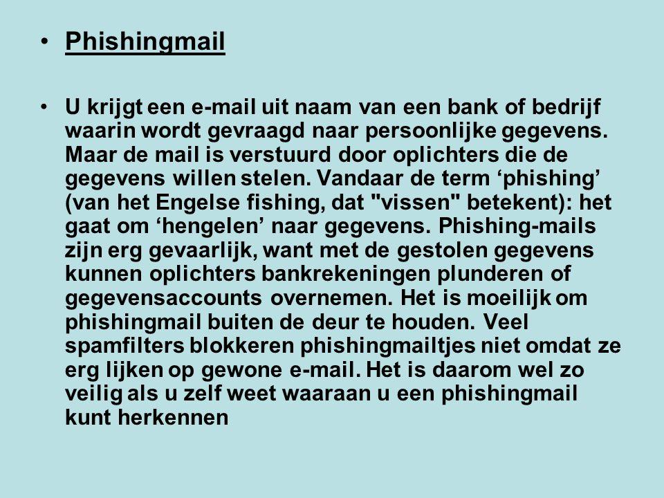 Phishingmail U krijgt een e-mail uit naam van een bank of bedrijf waarin wordt gevraagd naar persoonlijke gegevens. Maar de mail is verstuurd door opl
