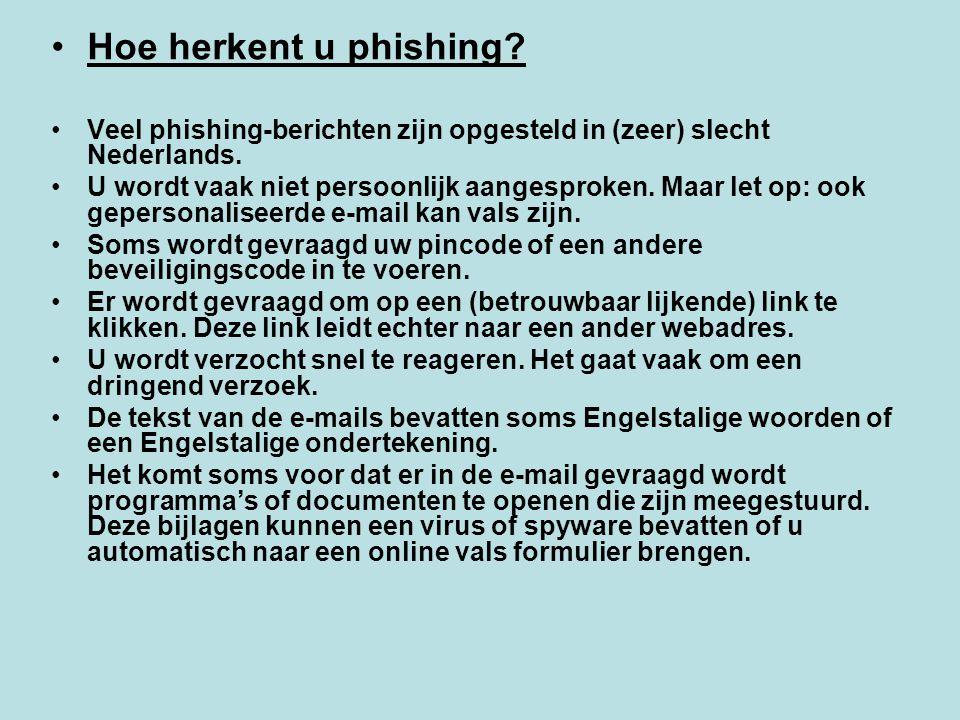 Hoe herkent u phishing? Veel phishing-berichten zijn opgesteld in (zeer) slecht Nederlands. U wordt vaak niet persoonlijk aangesproken. Maar let op: o