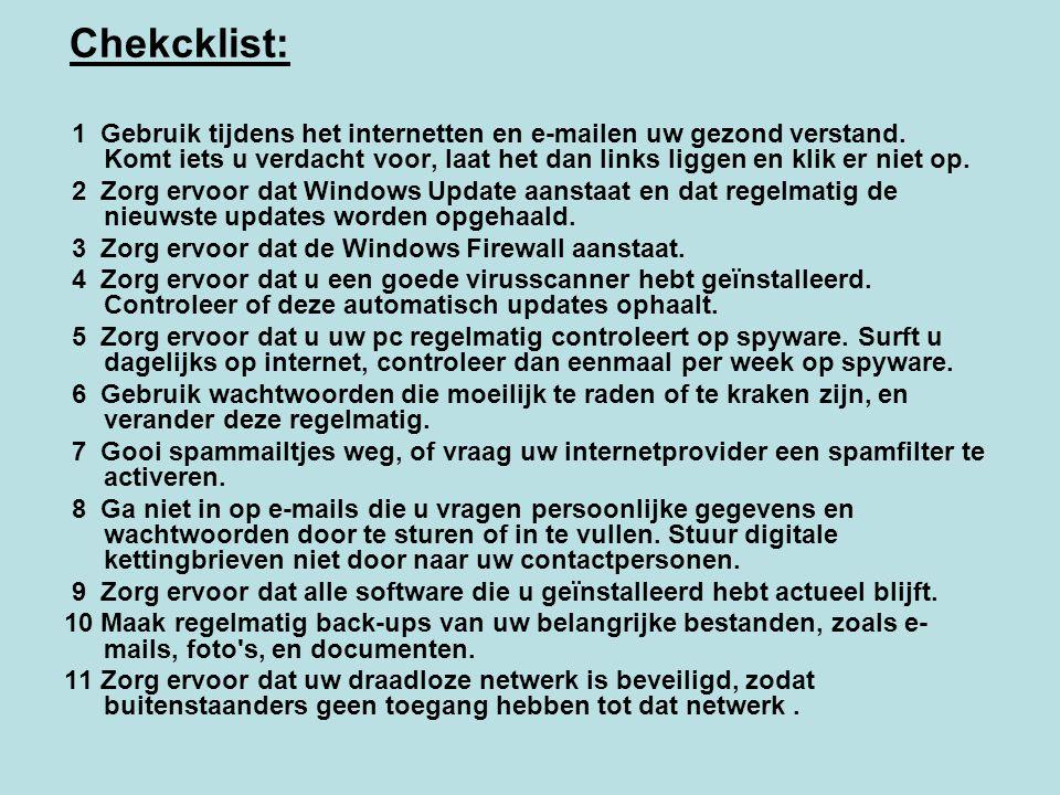 Chekcklist: 1 Gebruik tijdens het internetten en e-mailen uw gezond verstand. Komt iets u verdacht voor, laat het dan links liggen en klik er niet op.