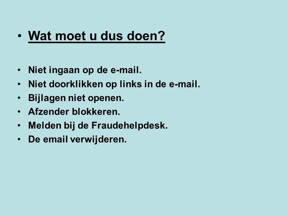 Wat moet u dus doen? Niet ingaan op de e-mail. Niet doorklikken op links in de e-mail. Bijlagen niet openen. Afzender blokkeren. Melden bij de Fraudeh