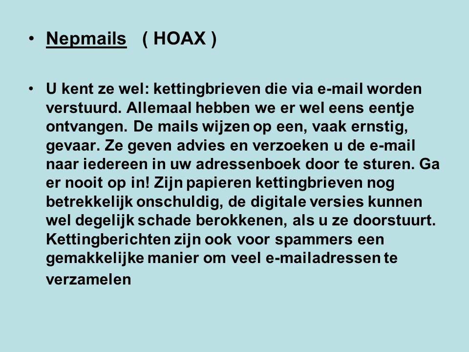 Nepmails ( HOAX ) U kent ze wel: kettingbrieven die via e-mail worden verstuurd. Allemaal hebben we er wel eens eentje ontvangen. De mails wijzen op e