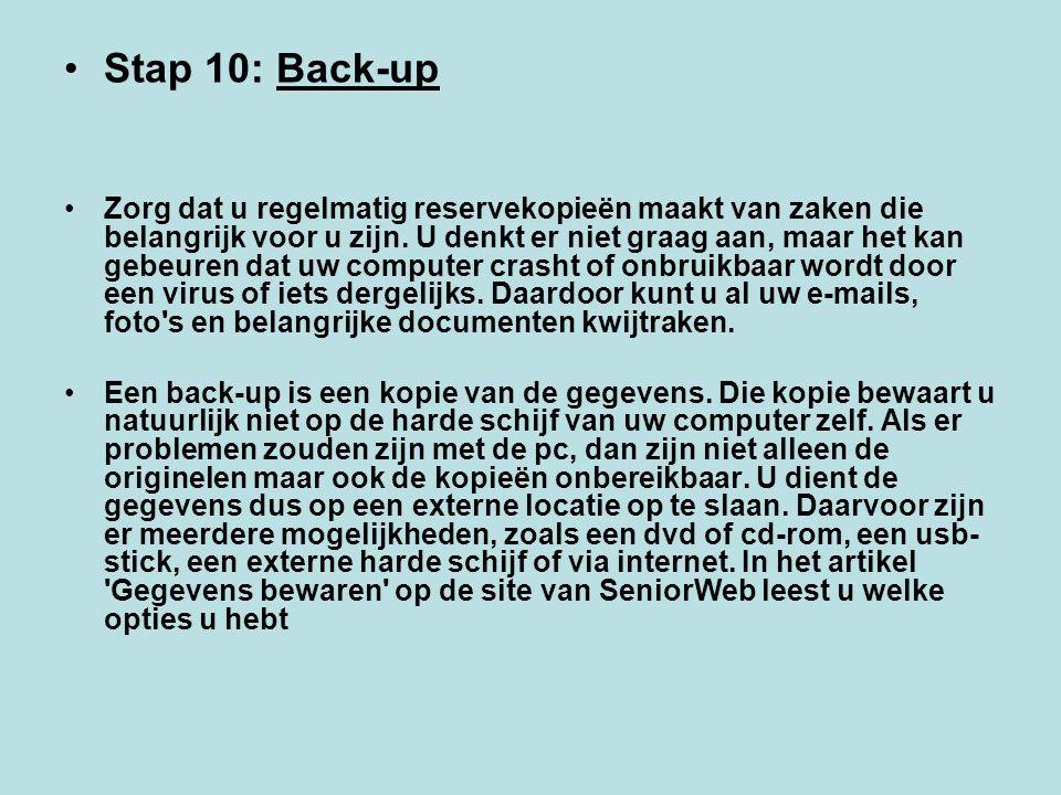 Stap 10: Back-up Zorg dat u regelmatig reservekopieën maakt van zaken die belangrijk voor u zijn. U denkt er niet graag aan, maar het kan gebeuren dat