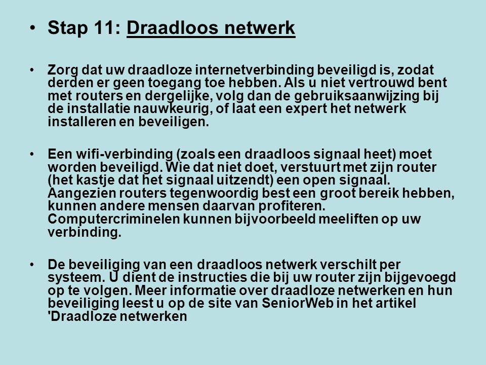 Stap 11: Draadloos netwerk Zorg dat uw draadloze internetverbinding beveiligd is, zodat derden er geen toegang toe hebben. Als u niet vertrouwd bent m