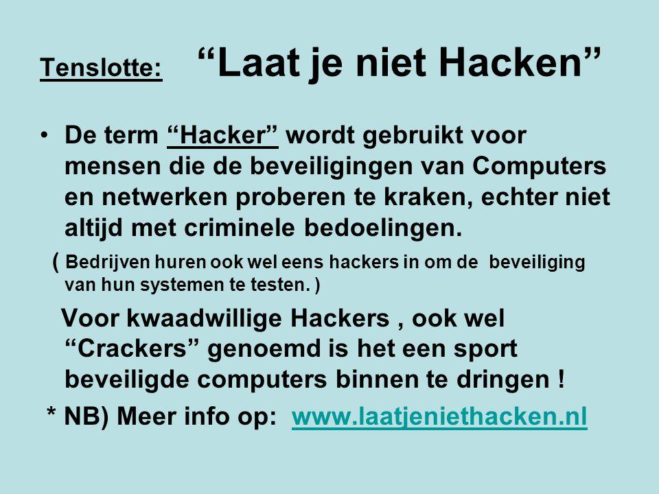 """Tenslotte: """"Laat je niet Hacken"""" De term """"Hacker"""" wordt gebruikt voor mensen die de beveiligingen van Computers en netwerken proberen te kraken, echte"""